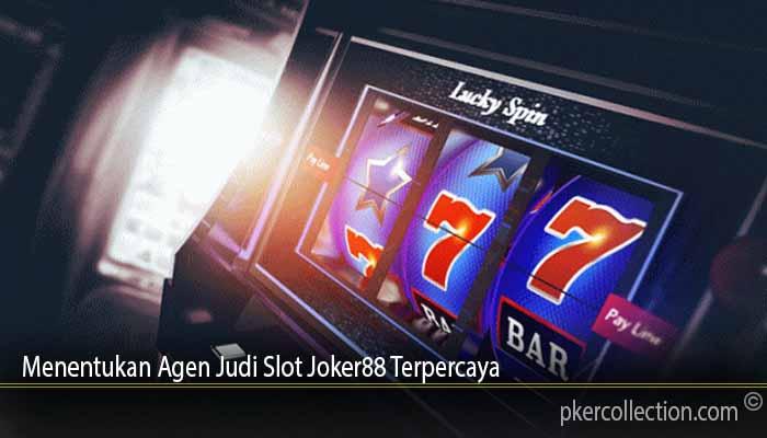 Menentukan Agen Judi Slot Joker88 Terpercaya