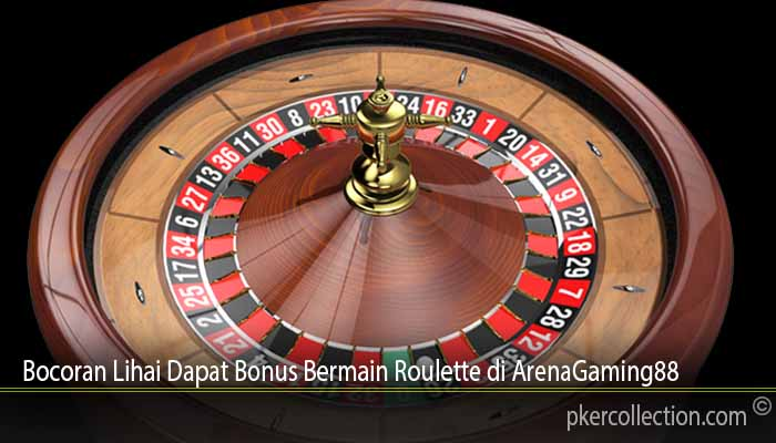 Bocoran Lihai Dapat Bonus Bermain Roulette di ArenaGaming88