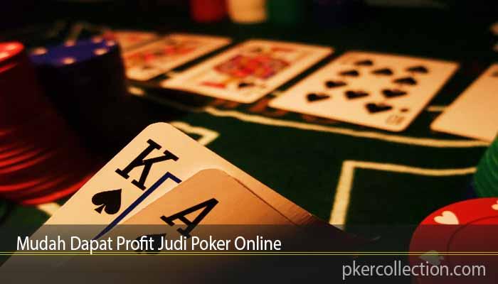 Mudah Dapat Profit Judi Poker Online